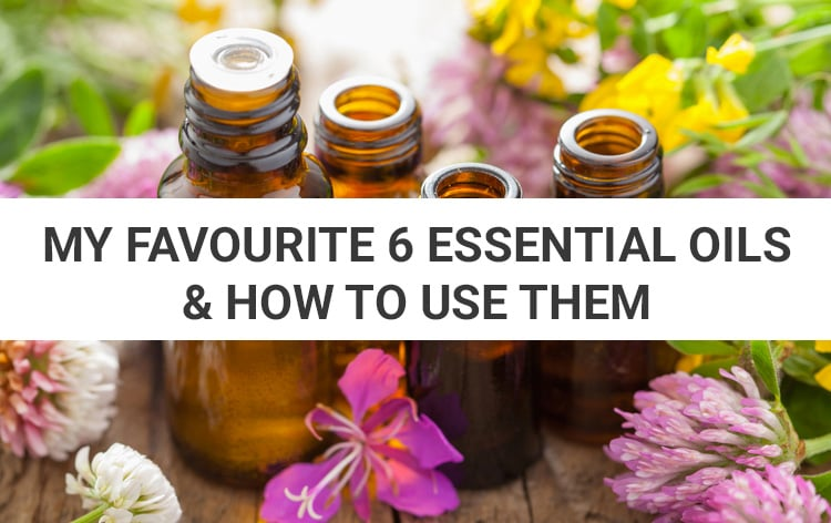 My 6 Go-To Essential Oils & How To Use Them