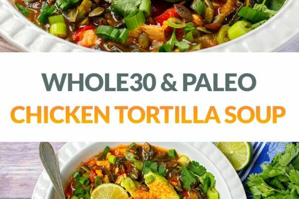 Chicken Tortilla Soup (Whole30, Paleo, Gluten-Free)